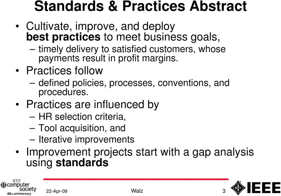 Practices follow defined policies, processes, conventions, and procedures.