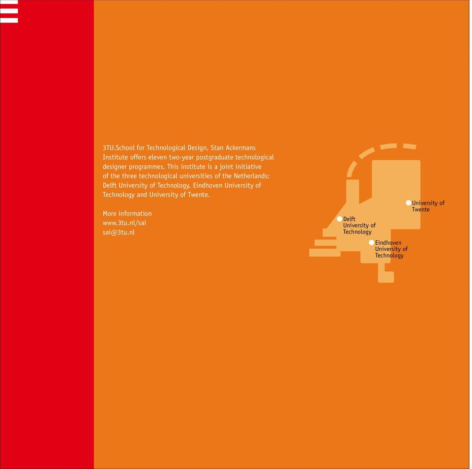This institute is a joint initiative of the three technological universities of the Netherlands: Delft