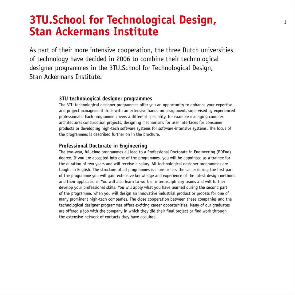 3TU technological designer programmes The 3TU technological designer programmes offer you an opportunity to enhance your expertise and project management skills with an extensive hands-on assignment,