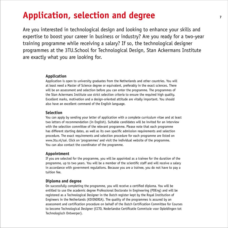 School for Technological Design, Stan Ackermans Institute are exactly what you are looking for. Application Application is open to university graduates from the Netherlands and other countries.