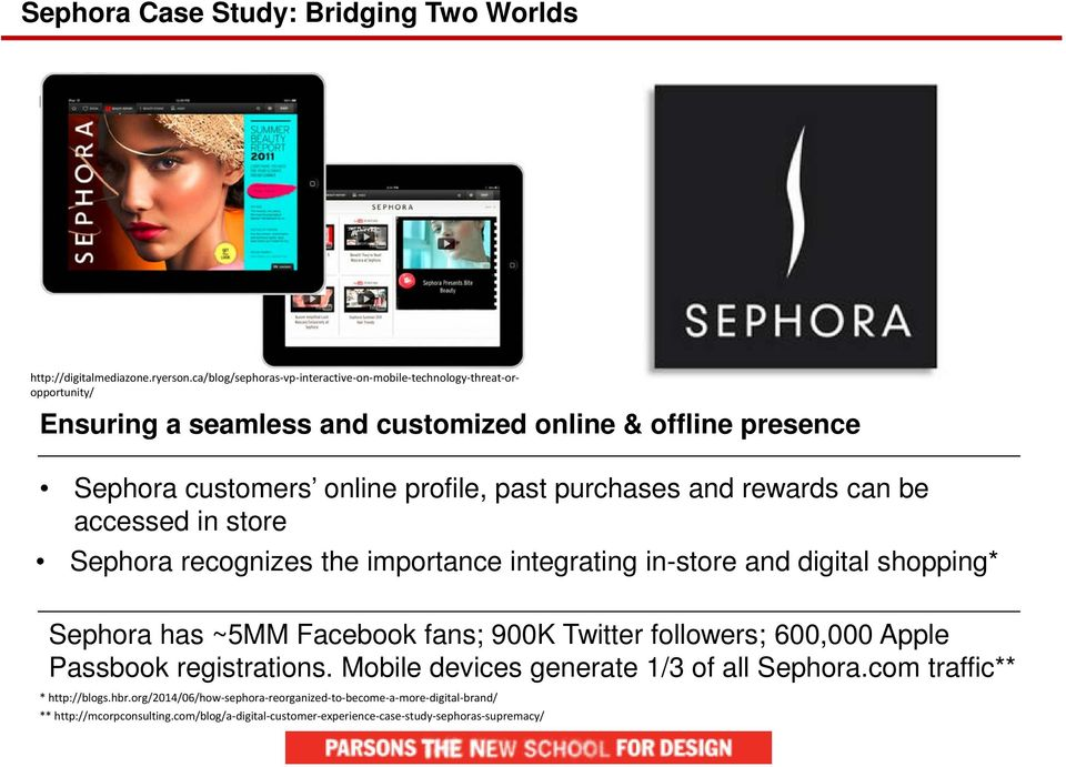 purchases and rewards can be accessed in store Sephora recognizes the importance integrating in-store and digital shopping* Sephora has ~5MM Facebook fans; 900K Twitter