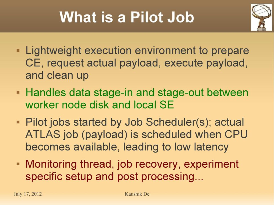 jobs started by Job Scheduler(s); actual ATLAS job (payload) is scheduled when CPU becomes available,