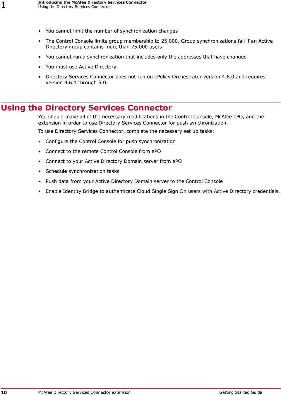 You cannot run a synchronization that includes only the addresses that have changed You must use Active Directory Directory Services Connector does not run on epolicy Orchestrator version 4.6.