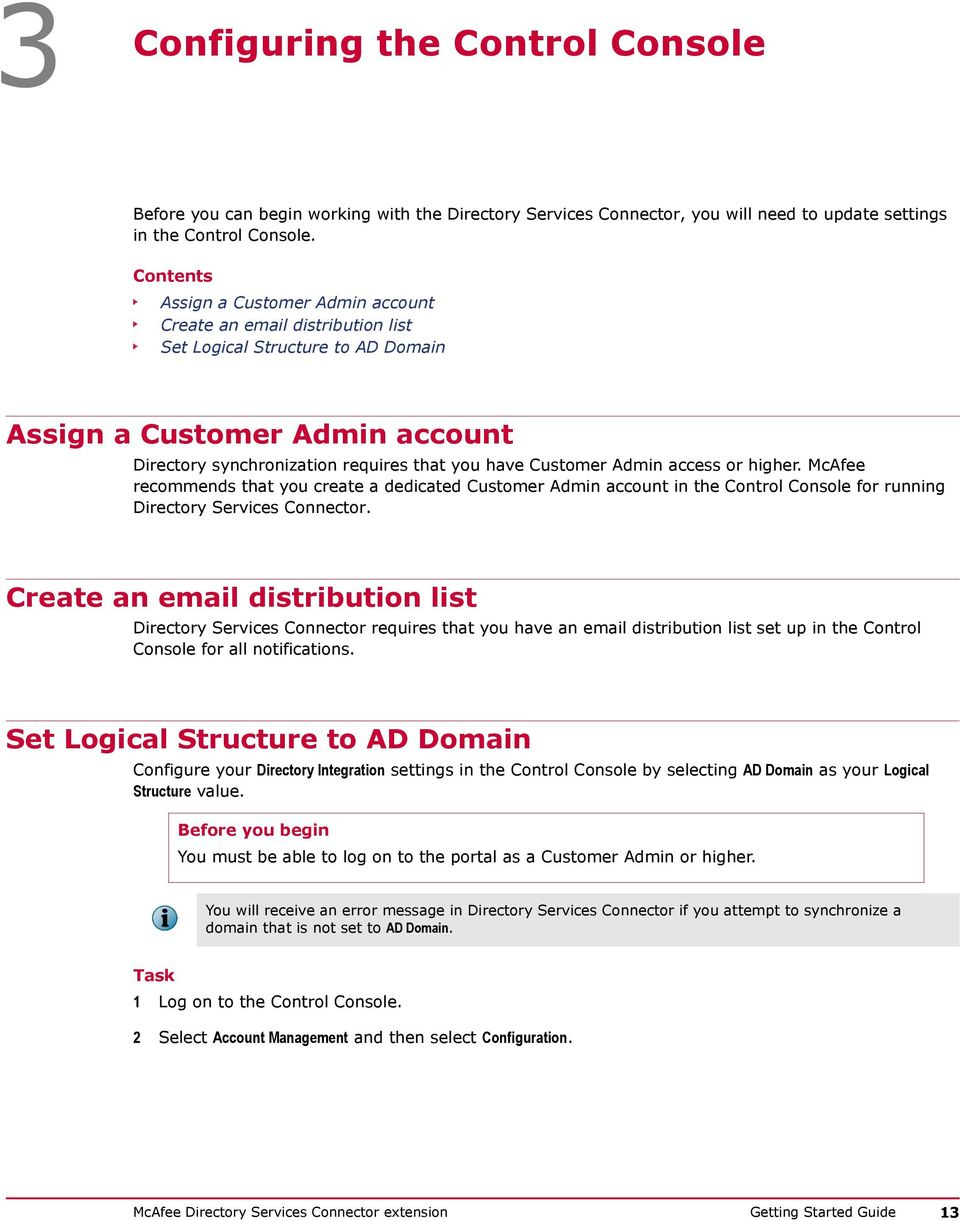 Admin access or higher. McAfee recommends that you create a dedicated Customer Admin account in the Control Console for running Directory Services Connector.
