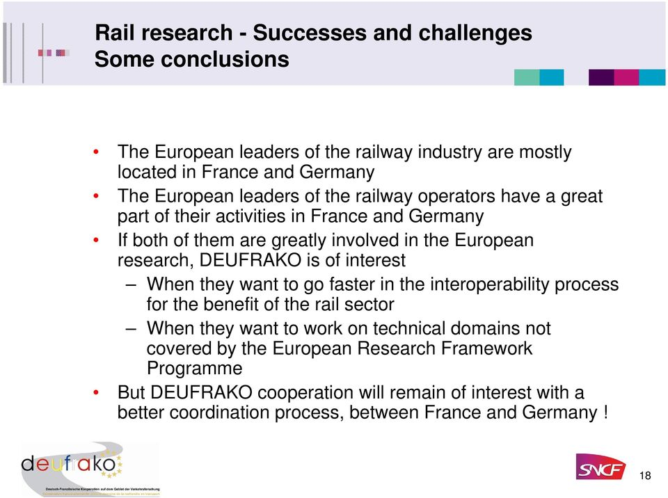 DEUFRAKO is of interest When they want to go faster in the interoperability process for the benefit of the rail sector When they want to work on technical