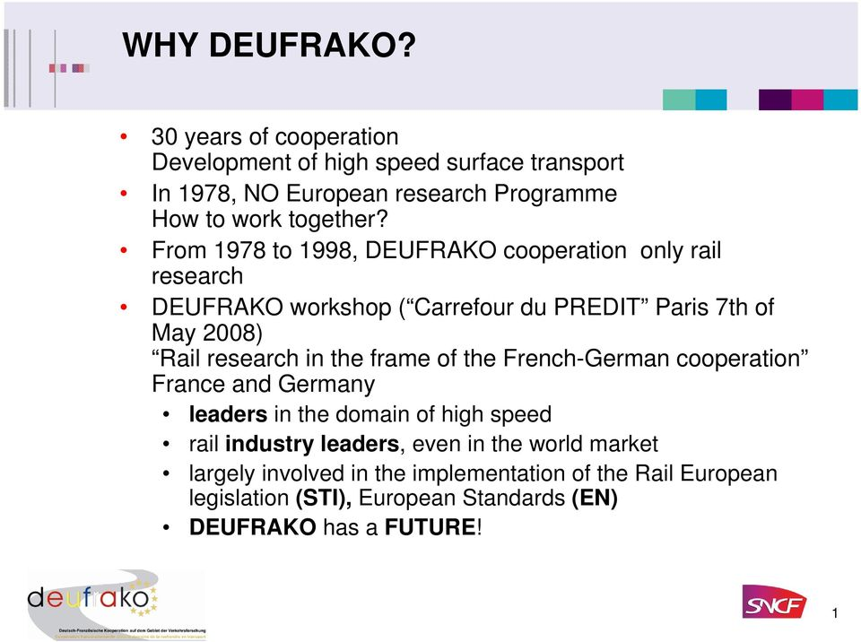 From 1978 to 1998, DEUFRAKO cooperation only rail research DEUFRAKO workshop ( Carrefour du PREDIT Paris 7th of May 2008) Rail research in