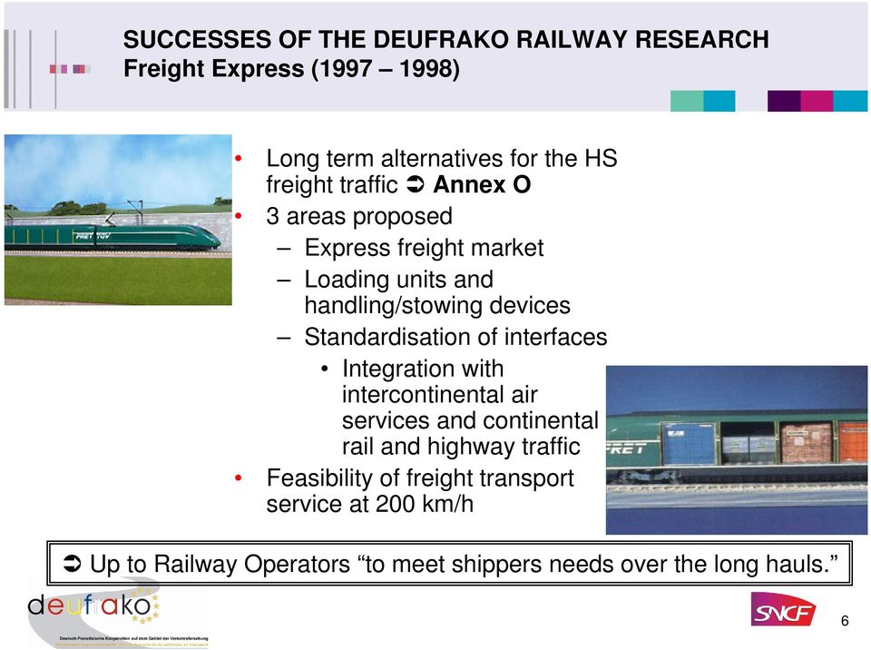 Standardisation of interfaces Integration with intercontinental air services and continental rail and highway