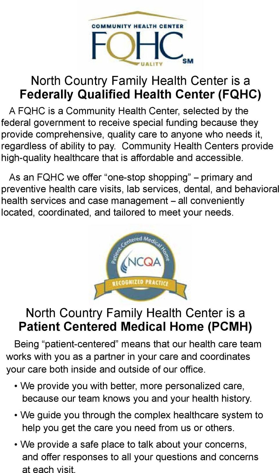 As an FQHC we offer one-stop shopping -- primary and preventive health care visits, lab services, dental, and behavioral health services and case management -- all conveniently located, coordinated,