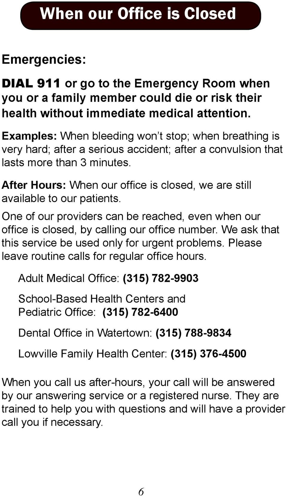 After Hours: When our office is closed, we are still available to our patients. One of our providers can be reached, even when our office is closed, by calling our office number.