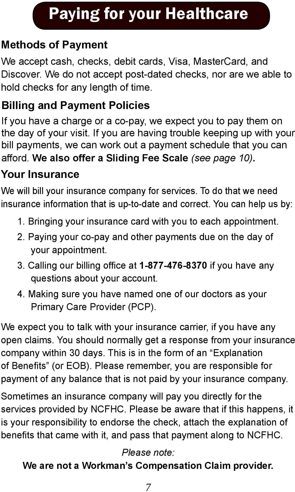 Billing and Payment Policies If you have a charge or a co-pay, we expect you to pay them on the day of your visit.
