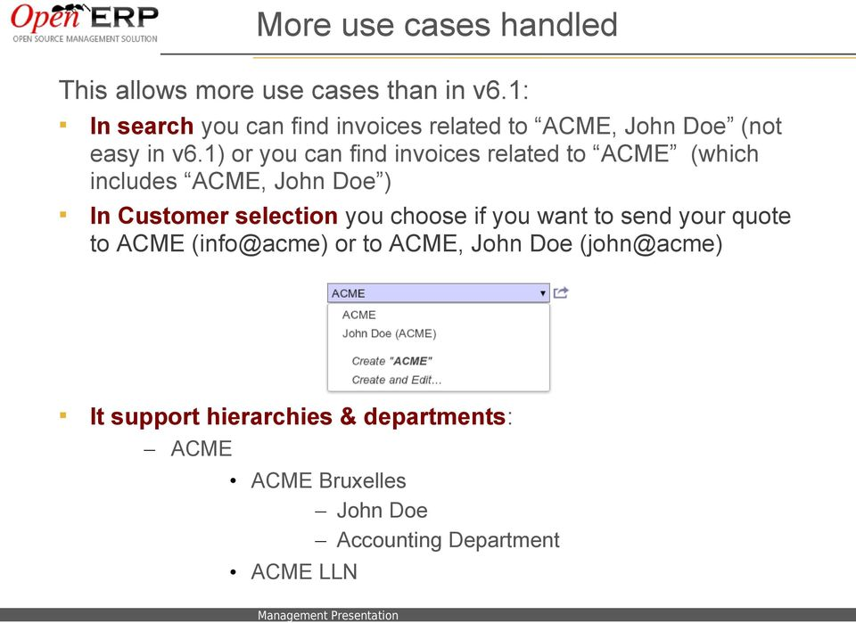 1) or you can find invoices related to ACME (which includes ACME, John Doe ) In Customer selection you