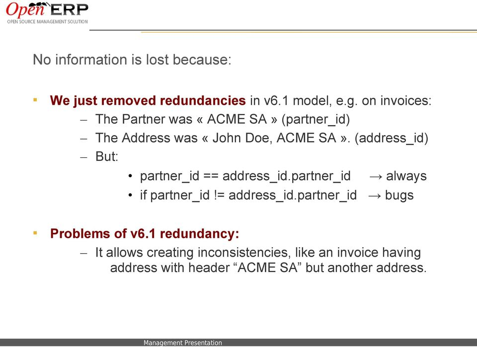 (address_id) But: partner_id == address_id.partner_id always if partner_id!= address_id.partner_id bugs Problems of v6.