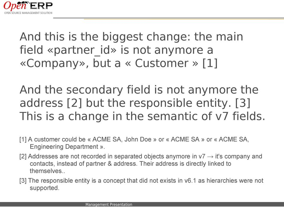 [1] A customer could be «ACME SA, John Doe» or «ACME SA» or «ACME SA, Engineering Department».