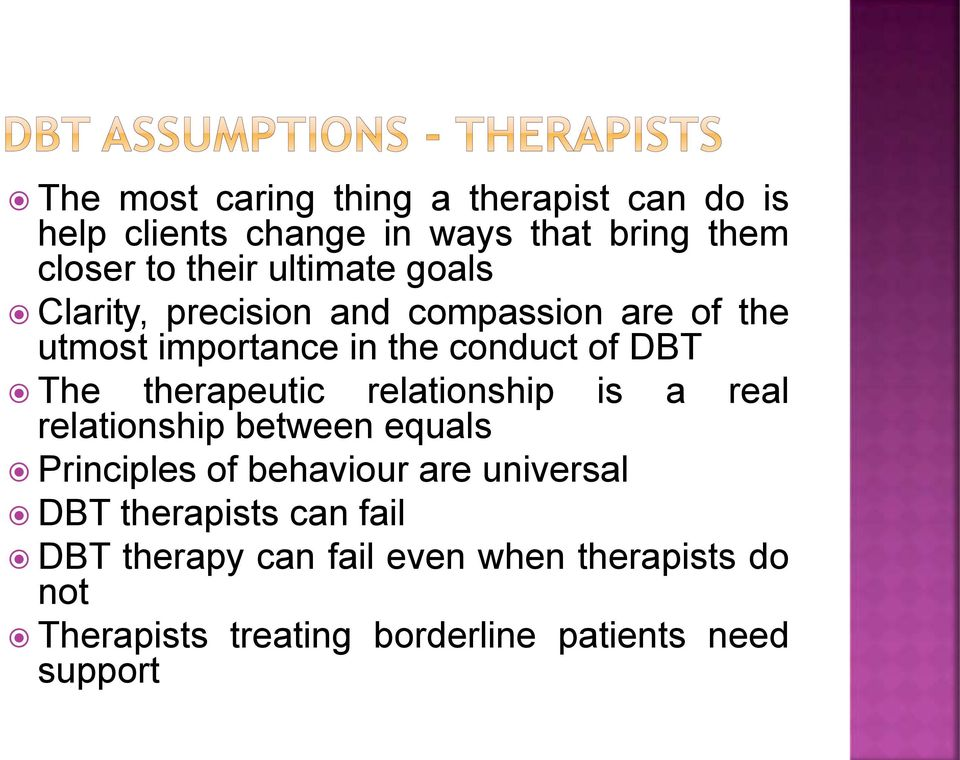therapeutic relationship is a real relationship between equals Principles of behaviour are universal DBT