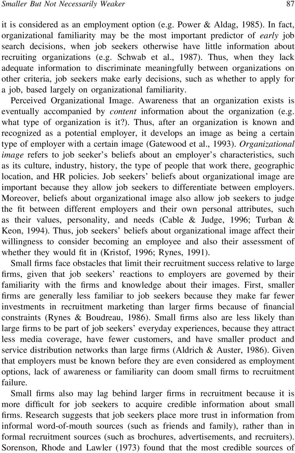 , ). Thus, when they lack adequate information to discriminate meaningfully between organizations on other criteria, job seekers make early decisions, such as whether to apply for a job, based