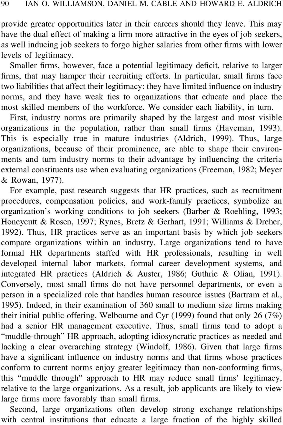 Smaller firms, however, face a potential legitimacy deficit, relative to larger firms, that may hamper their recruiting efforts.