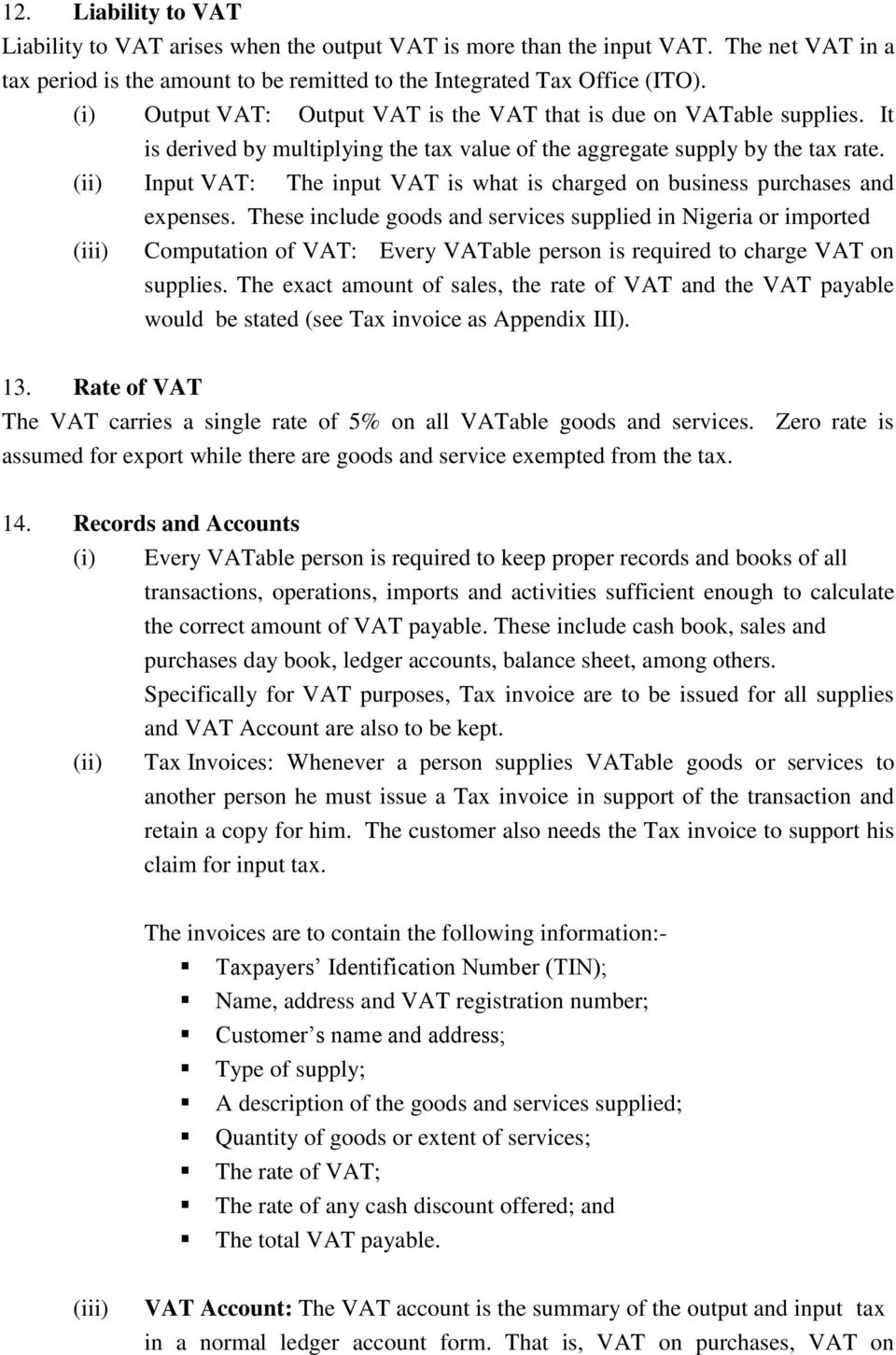 (ii) Input VAT: The input VAT is what is charged on business purchases and expenses.