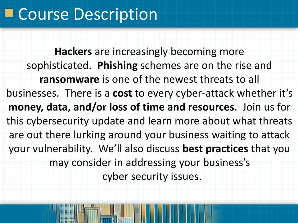 There is a cost to every cyber-attack whether it s money, data, and/or loss of time and resources.