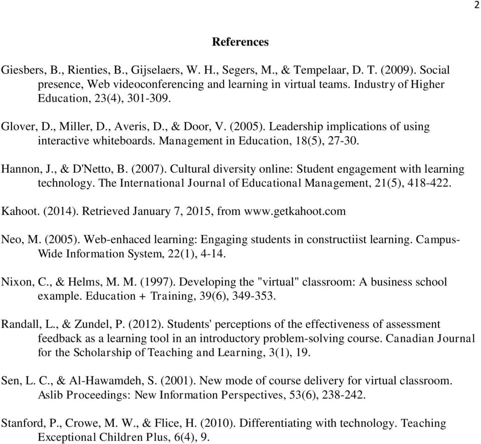 Hannon, J., & D'Netto, B. (2007). Cultural diversity online: Student engagement with learning technology. The International Journal of Educational Management, 21(5), 418-422. Kahoot. (2014).