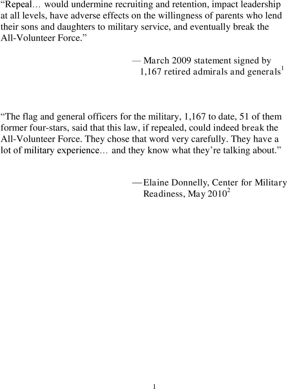 March 2009 statement signed by 1,167 retired admirals and generals 1 The flag and general officers for the military, 1,167 to date, 51 of them former four-stars,