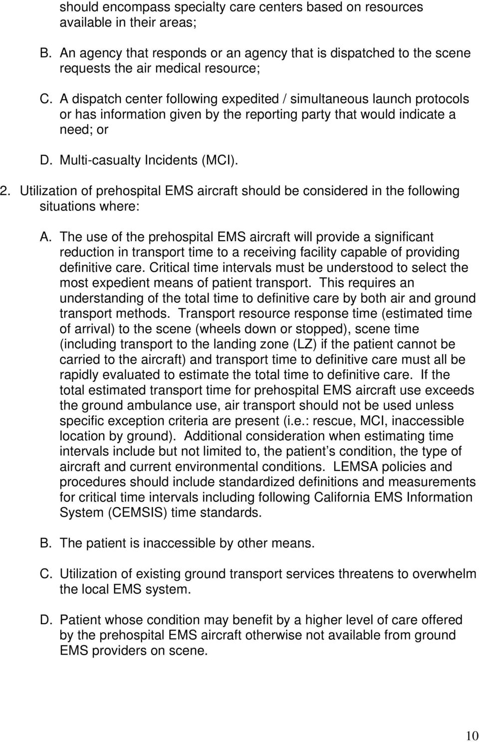 Utilization of prehospital EMS aircraft should be considered in the following situations where: A.
