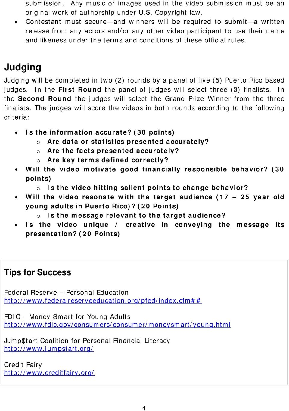 these official rules. Judging Judging will be completed in two (2) rounds by a panel of five (5) Puerto Rico based judges. In the First Round the panel of judges will select three (3) finalists.