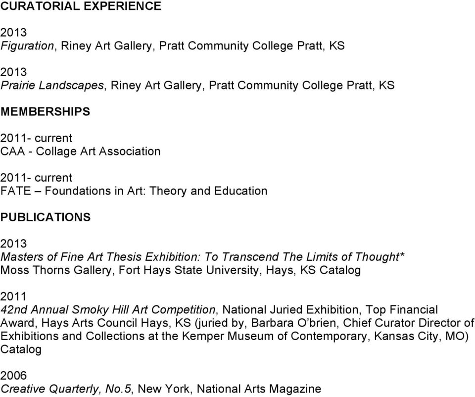 Gallery, Fort Hays State University, Hays, KS Catalog 42nd Annual Smoky Hill Art Competition, National Juried Exhibition, Top Financial Award, Hays Arts Council Hays, KS (juried by,