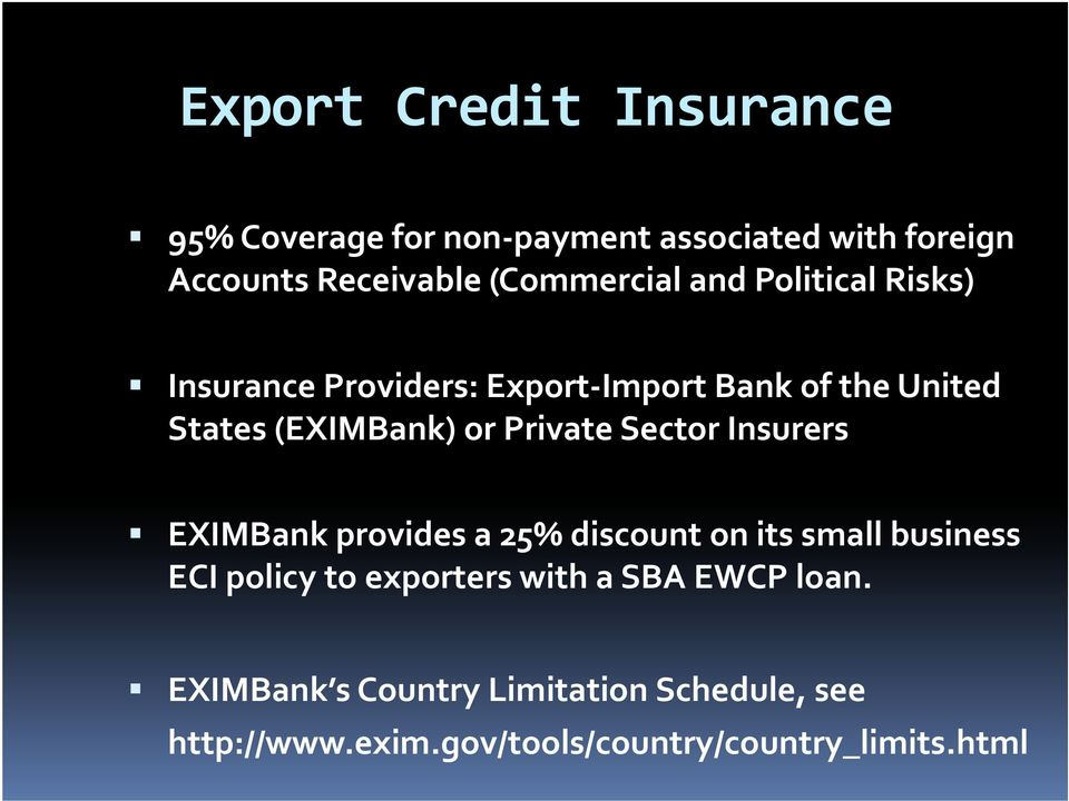 or Private Sector Insurers EXIMBank provides a 25% discount on its small business ECI policy to exporters