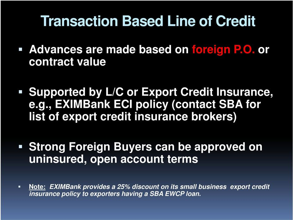 , EXIMBank ECI policy (contact SBA for list of export credit insurance brokers) Strong Foreign Buyers can be approved on