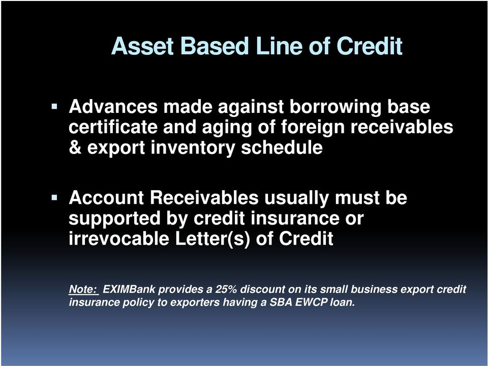 supported by credit insurance or irrevocable Letter(s) of Credit Note: EXIMBank provides a