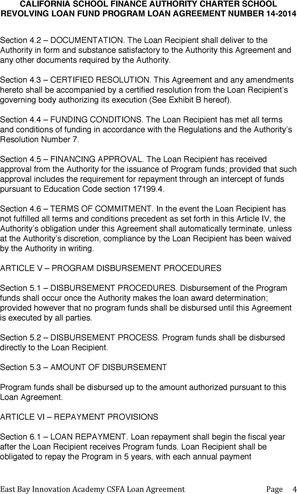 This Agreement and any amendments hereto shall be accompanied by a certified resolution from the Loan Recipient s governing body authorizing its execution (See Exhibit B hereof). Section 4.