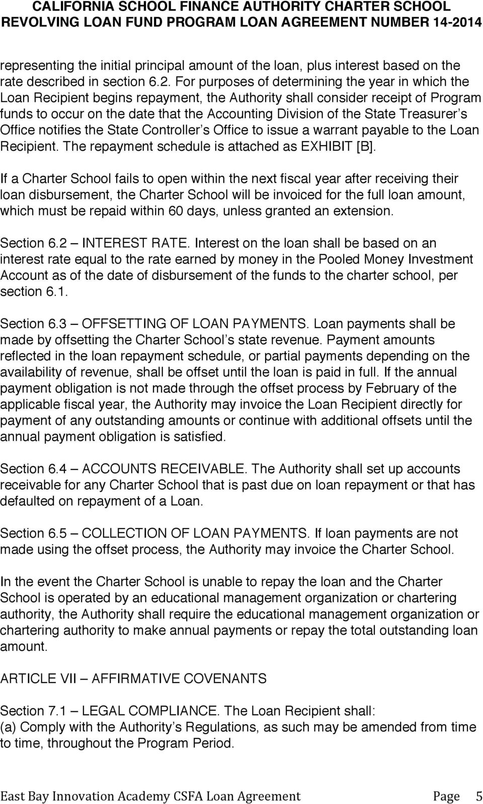 Treasurer s Office notifies the State Controller s Office to issue a warrant payable to the Loan Recipient. The repayment schedule is attached as EXHIBIT [B].