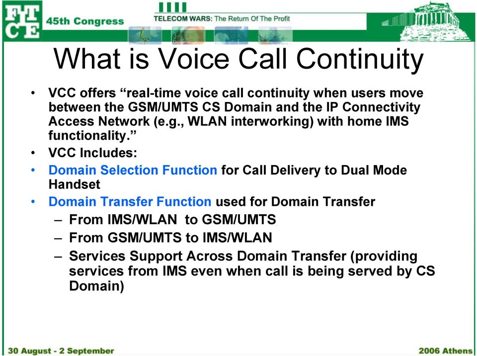 VCC Includes: Domain Selection Function for Call Delivery to Dual Mode Handset Domain Transfer Function used for Domain Transfer