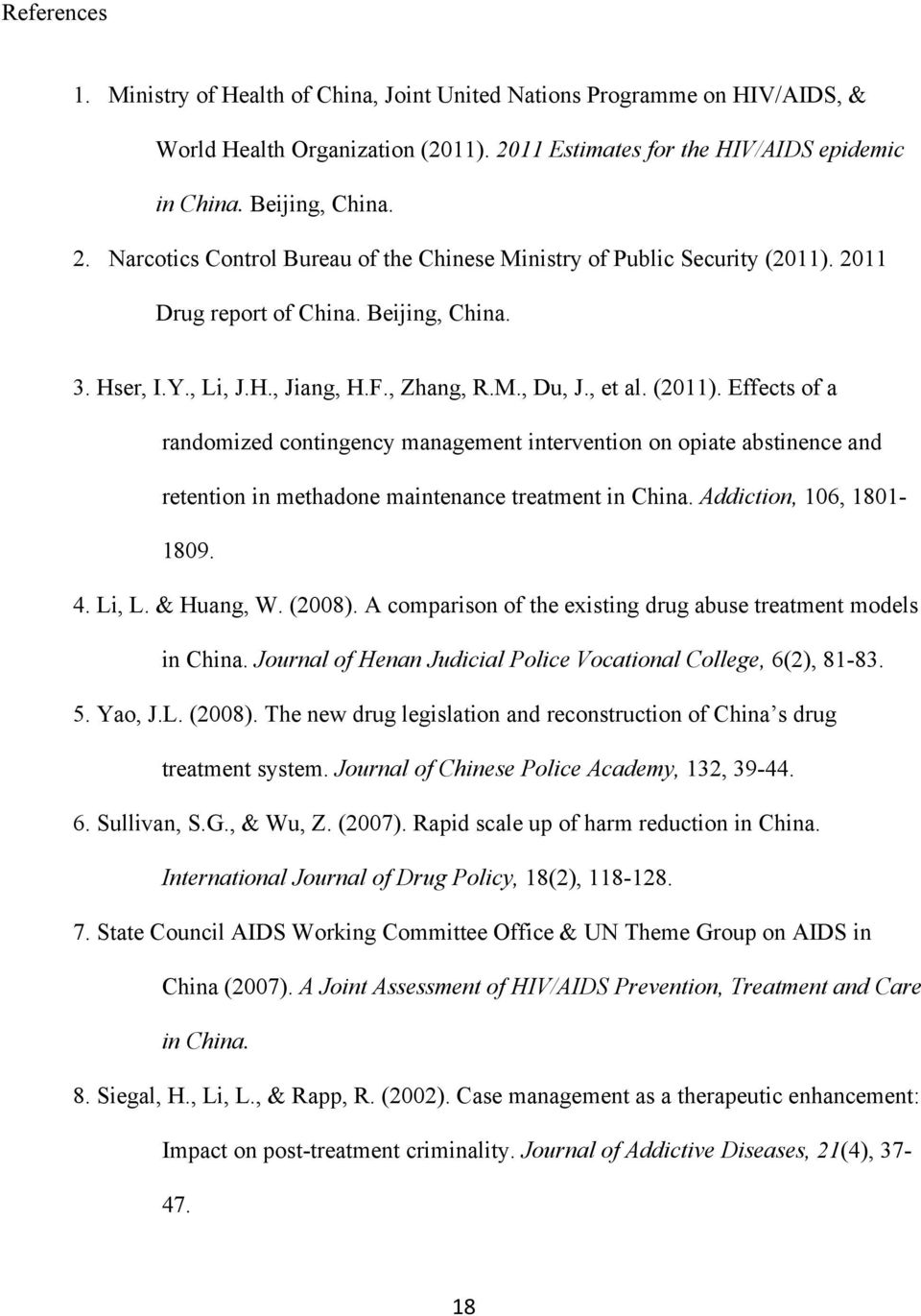 , Li, J.H., Jiang, H.F., Zhang, R.M., Du, J., et al. (2011). Effects of a randomized contingency management intervention on opiate abstinence and retention in methadone maintenance treatment in China.