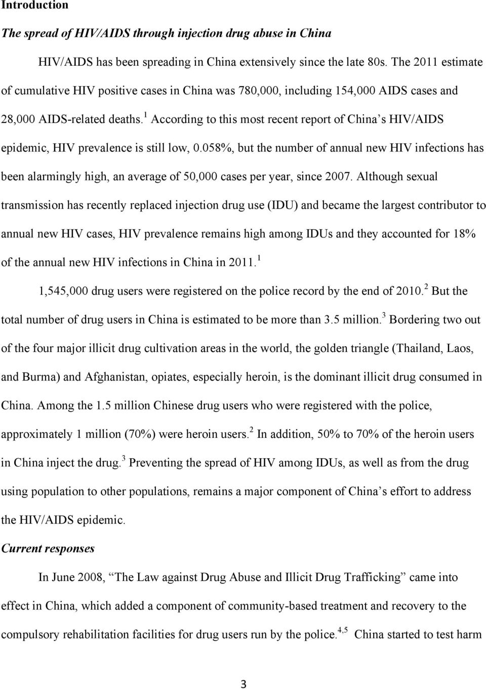 1 According to this most recent report of China s HIV/AIDS epidemic, HIV prevalence is still low, 0.