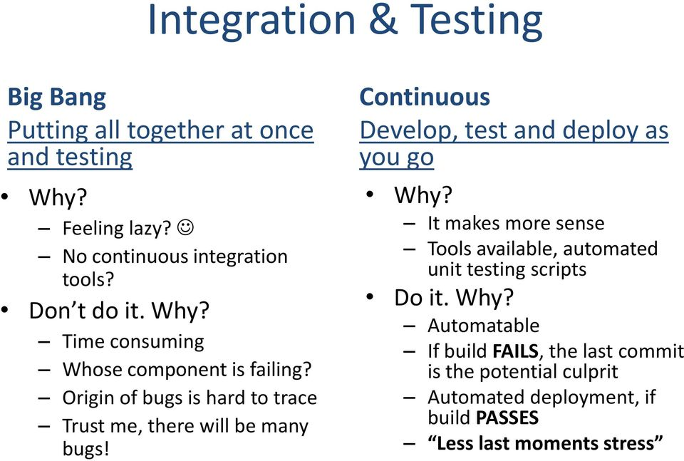 Continuous Develop, test and deploy as you go Why? It makes more sense Tools available, automated unit testing scripts Do it.