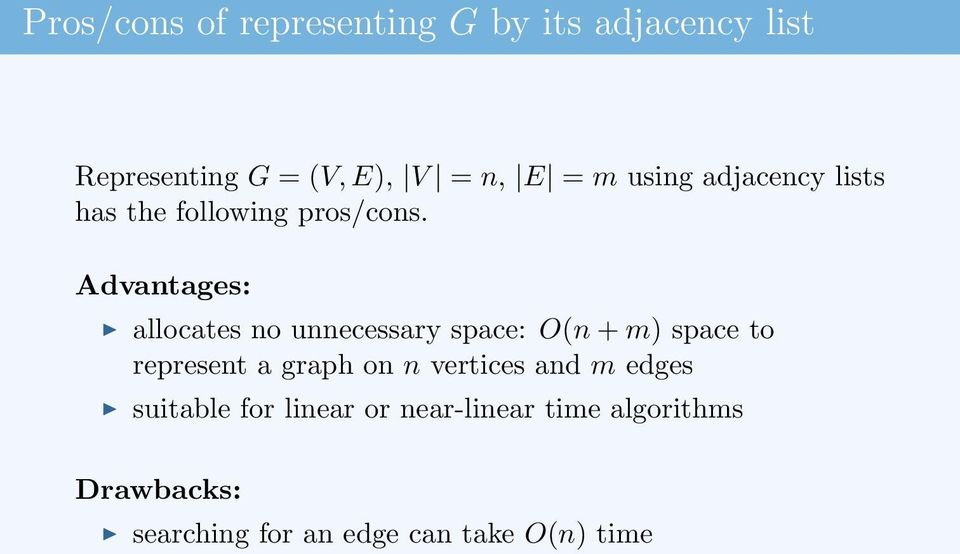 Advantages: allocates no unnecessary space: O(n + m) space to represent a graph on n