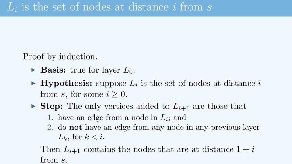 Step: The only vertices added to L i+1 are those that 1. have an edge from a node in L i ; and 2.