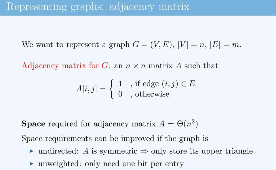Space required for adjacency matrix A = Θ(n 2 ) Space requirements can be improved if the graph
