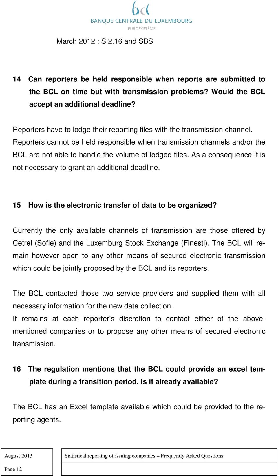 Reporters cannot be held responsible when transmission channels and/or the BCL are not able to handle the volume of lodged files. As a consequence it is not necessary to grant an additional deadline.