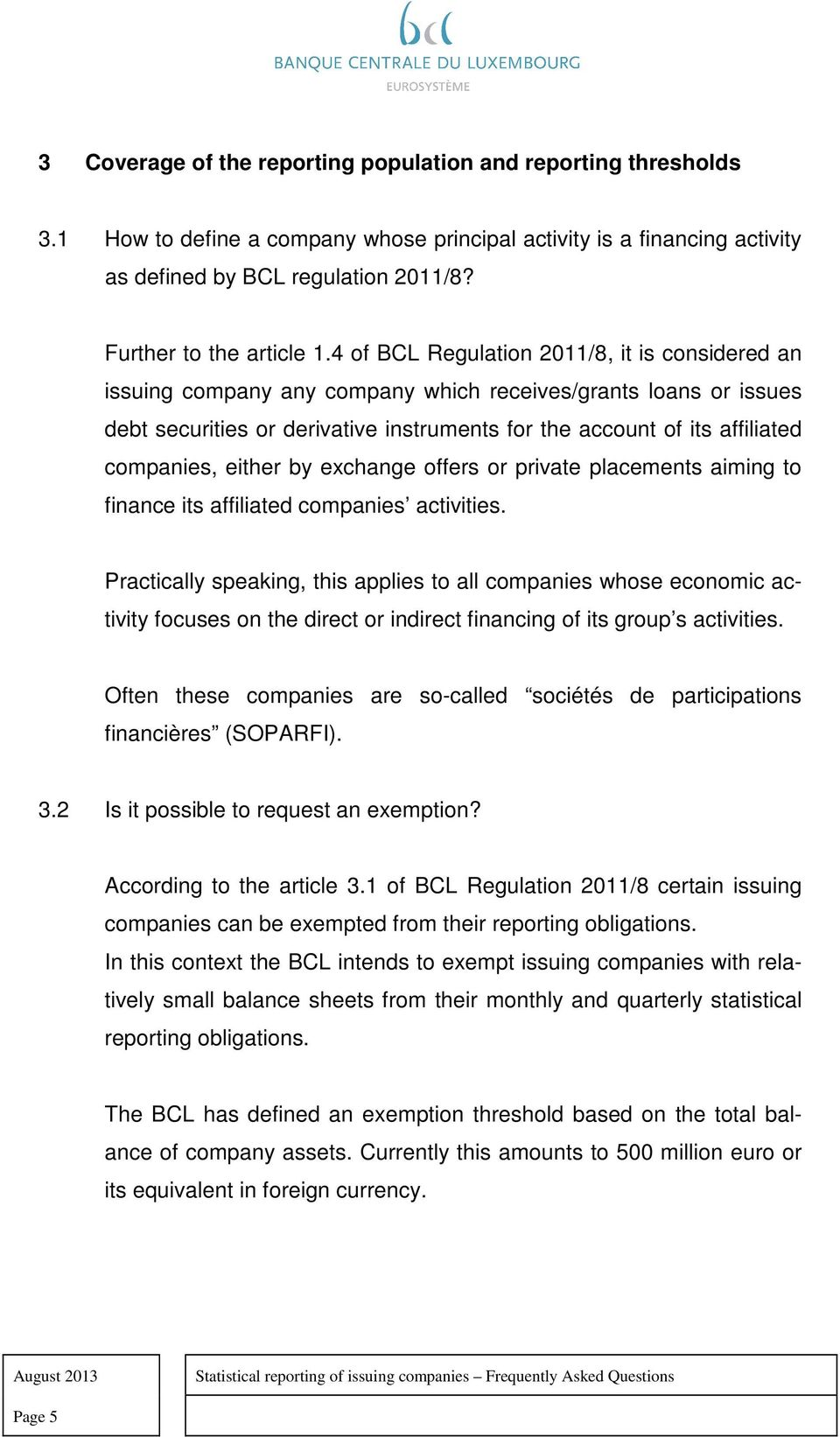 4 of BCL Regulation 2011/8, it is considered an issuing company any company which receives/grants loans or issues debt securities or derivative instruments for the account of its affiliated