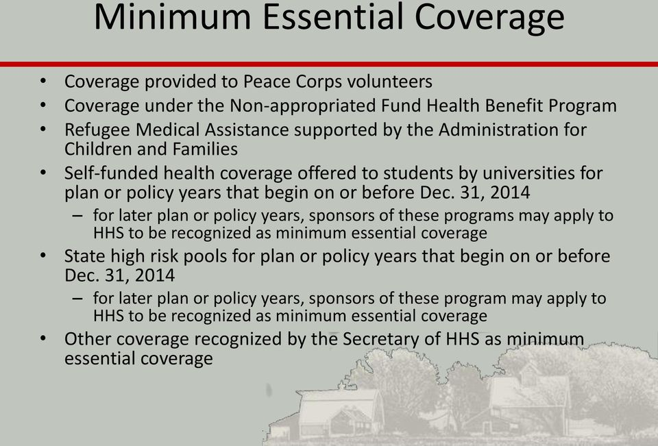 31, 2014 for later plan or policy years, sponsors of these programs may apply to HHS to be recognized as minimum essential coverage State high risk pools for plan or policy years that