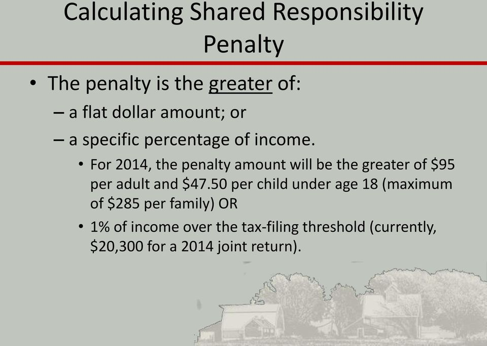 For 2014, the penalty amount will be the greater of $95 per adult and $47.