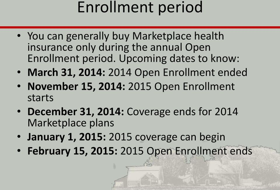 Upcoming dates to know: March 31, 2014: 2014 Open Enrollment ended November 15, 2014: 2015