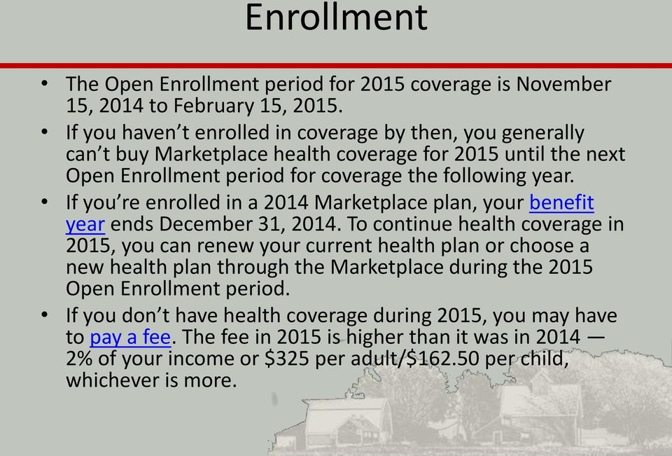 If you re enrolled in a 2014 Marketplace plan, your benefit year ends December 31, 2014.