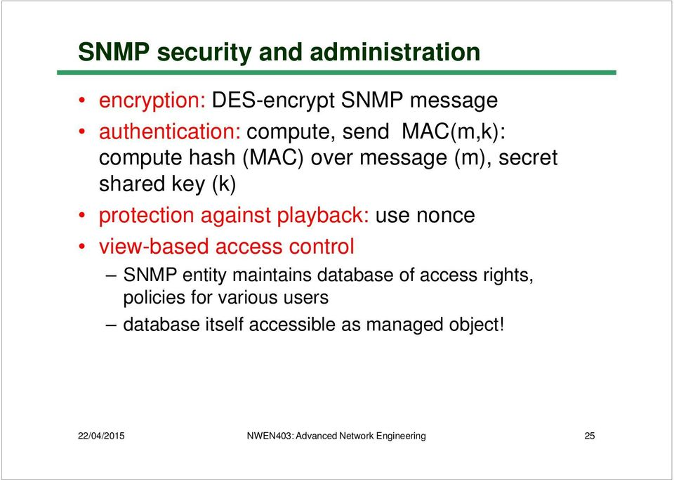 use nonce view-based access control SNMP entity maintains base of access rights, policies for