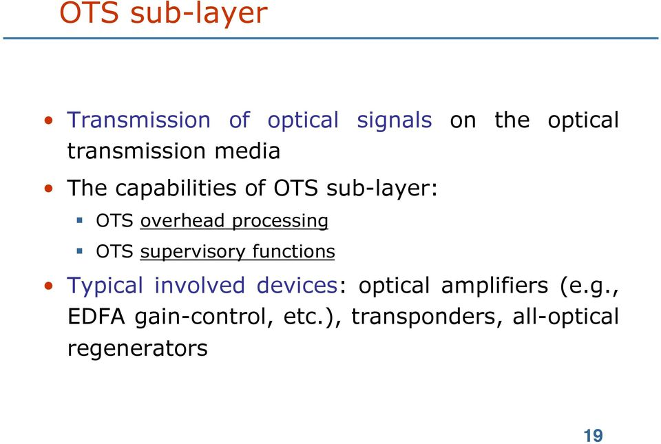 processing OTS supervisory functions Typical involved devices: optical