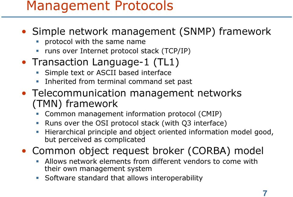 protocol (CMIP) Runs over the OSI protocol stack (with Q3 interface) Hierarchical principle and object oriented information model good, but perceived as complicated