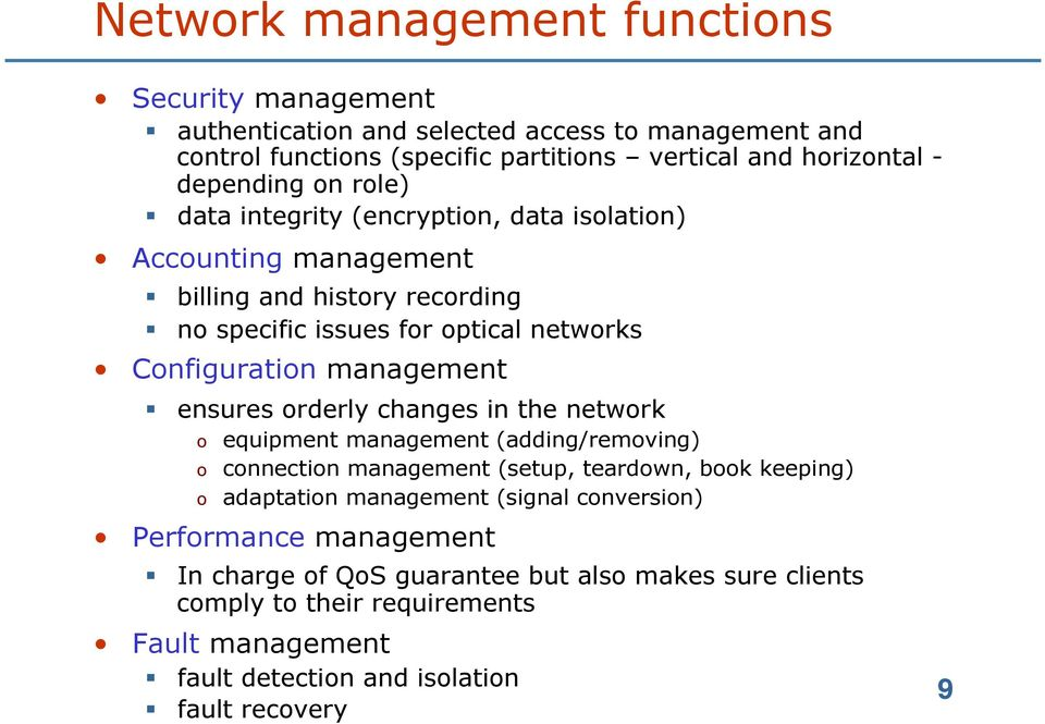management ensures orderly changes in the network o equipment management (adding/removing) o connection management (setup, teardown, book keeping) o adaptation management