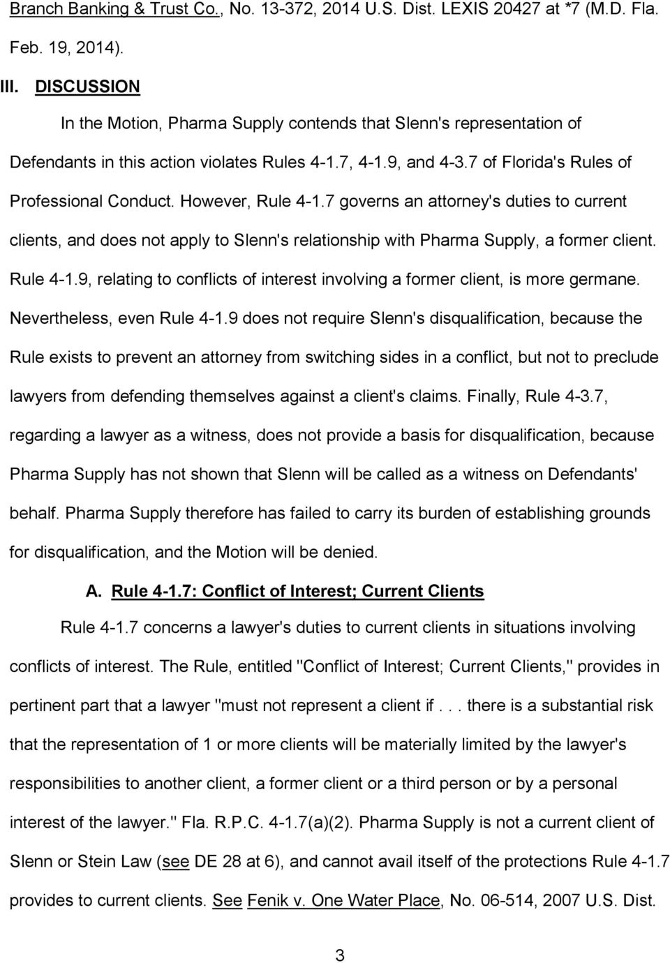 However, Rule 4-1.7 governs an attorney's duties to current clients, and does not apply to Slenn's relationship with Pharma Supply, a former client. Rule 4-1.9, relating to conflicts of interest involving a former client, is more germane.
